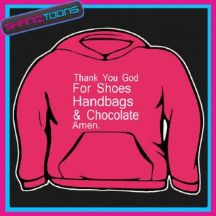 SHOES HANDBAGS & CHOCOLATE SLOGAN  HOODY HOODIE ALL SIZES & COLOURS